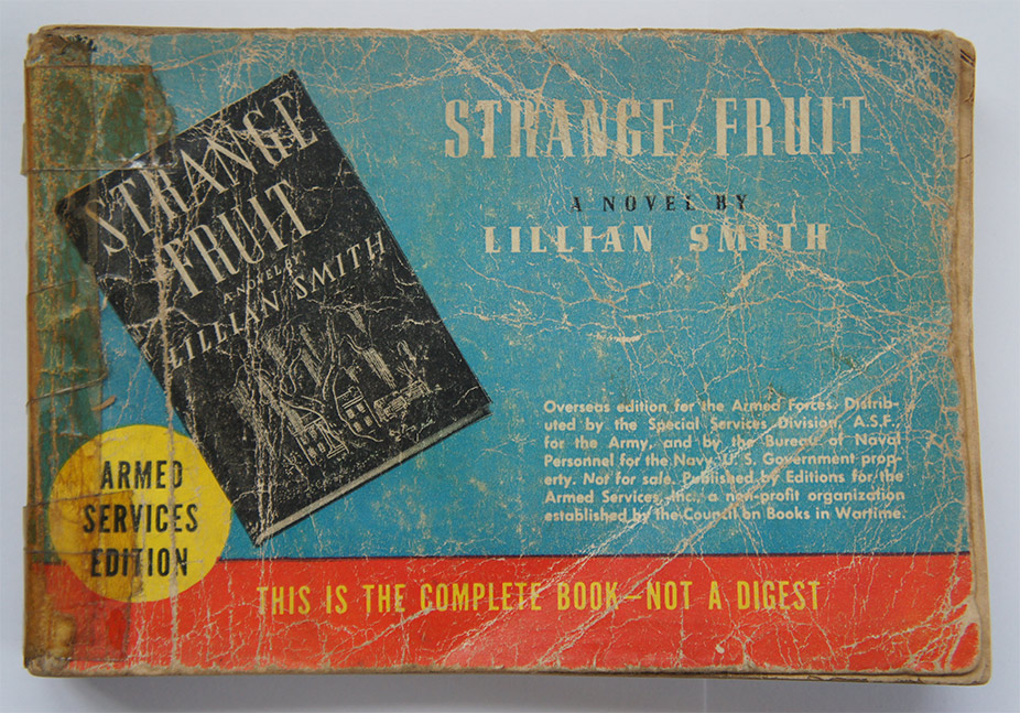 Celebrated books showed their wear.  Strange Fruit was in high demand among the servicemen (mainly because it was a best-seller back home and contained sex scenes), and it was rare to find a copy that did not show its popularity by the number of creases in the cover and pages that had come loose.  No book was thrown away unless it was truly unreadable—pages would have to be missing, or the text so smudged that the text was not decipherable.  For this copy, a battered cover and loose pages were nothing a little tape couldn't fix.